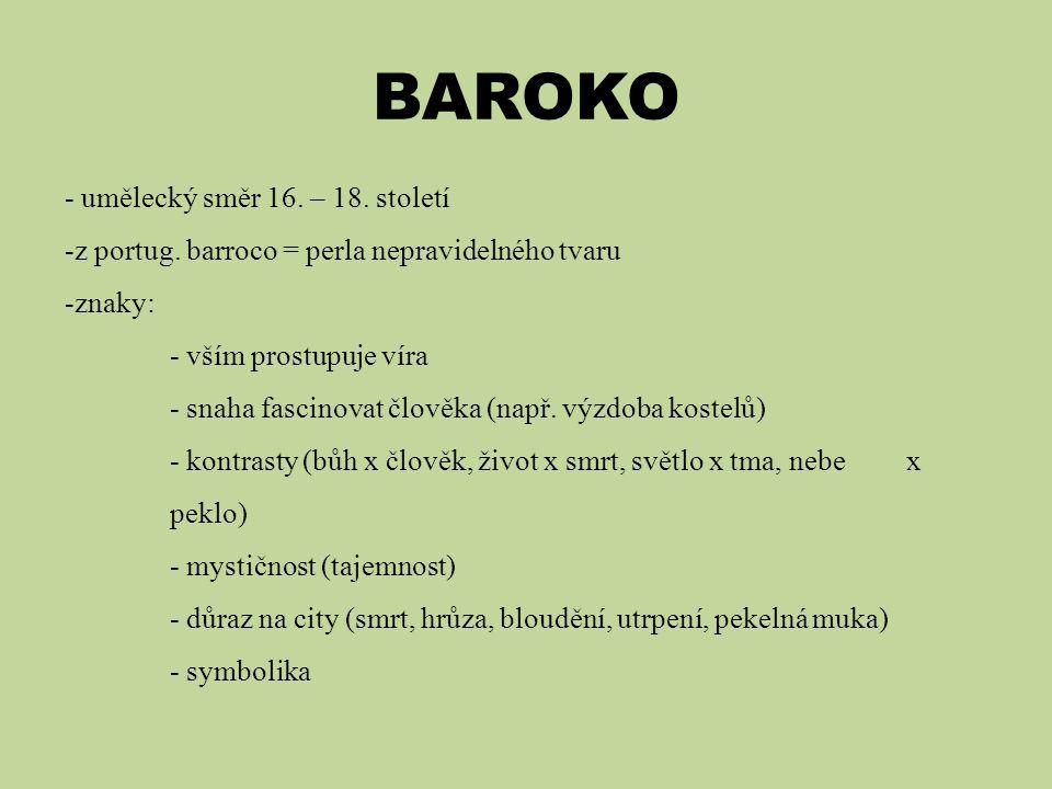 BAROKO - umělecký směr 16. – 18. století -z portug. barroco = perla nepravidelného tvaru -znaky: - vším prostupuje víra - snaha fascinovat člověka (na