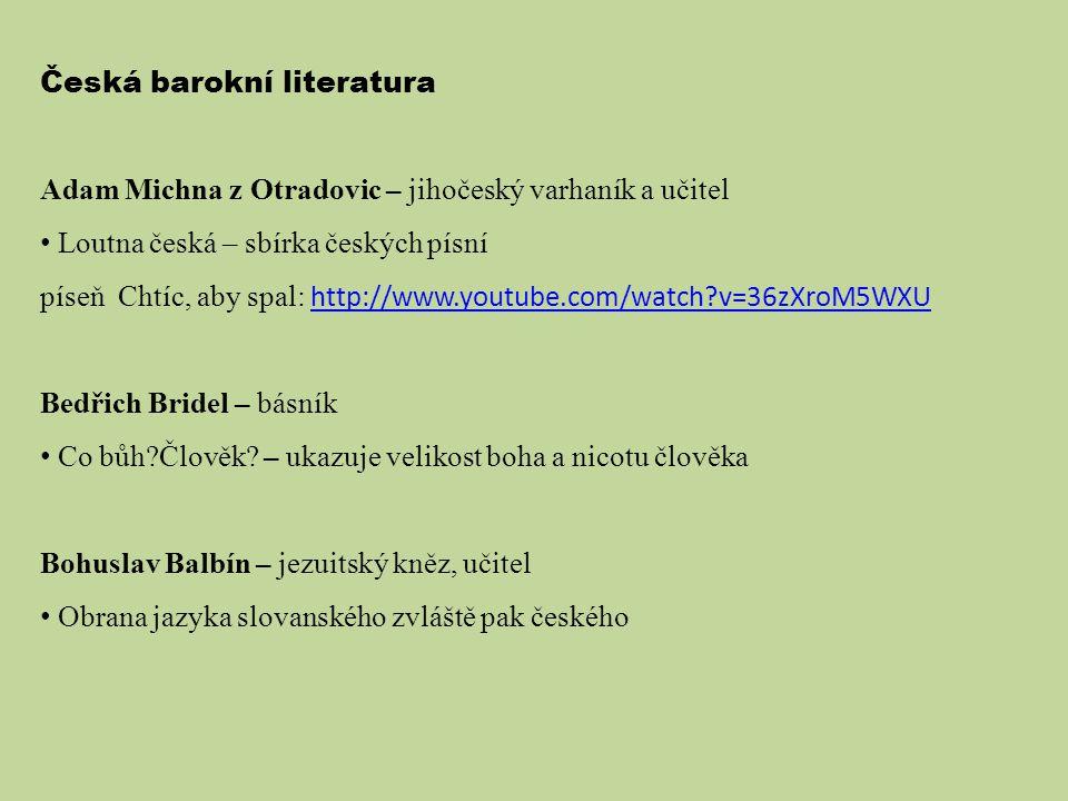 Česká barokní literatura Adam Michna z Otradovic – jihočeský varhaník a učitel Loutna česká – sbírka českých písní píseň Chtíc, aby spal: http://www.y