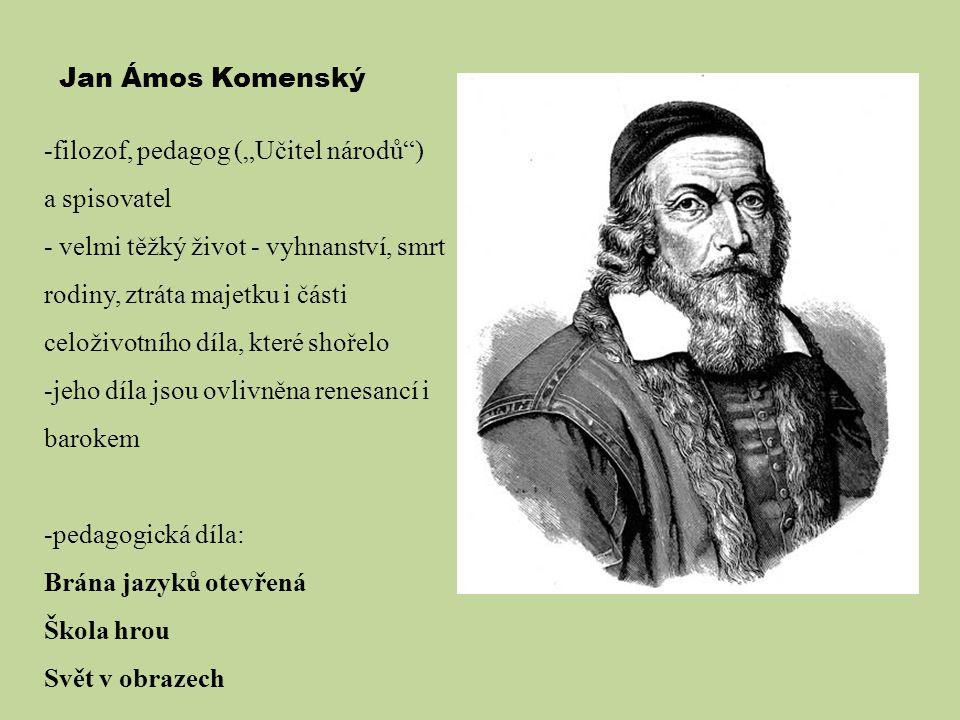 """Jan Ámos Komenský -filozof, pedagog (""""Učitel národů"""") a spisovatel - velmi těžký život - vyhnanství, smrt rodiny, ztráta majetku i části celoživotního"""
