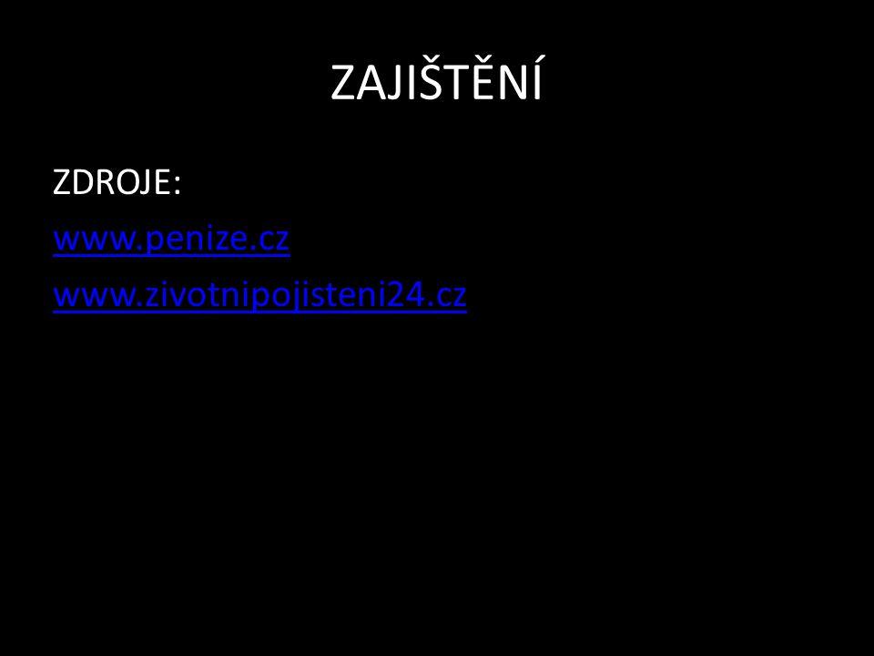 ZAJIŠTĚNÍ ZDROJE: www.penize.cz www.zivotnipojisteni24.cz