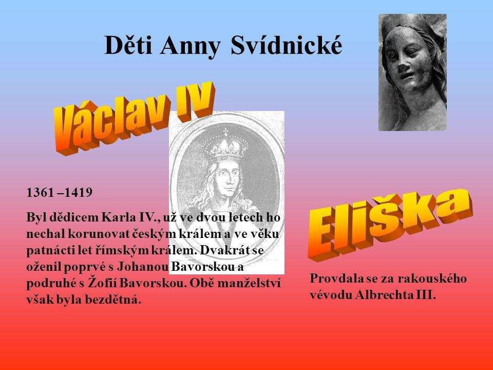 Děti Anny Svídnické 1361 –1419 Byl dědicem Karla IV., už ve dvou letech ho nechal korunovat českým králem a ve věku patnácti let římským králem. Dvakr