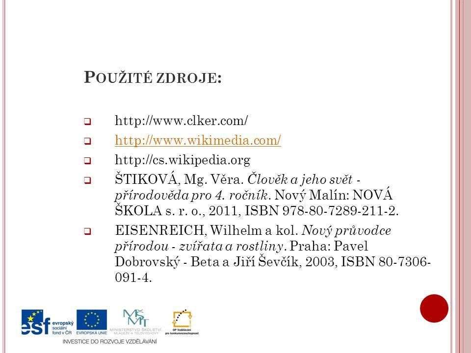 P OUŽITÉ ZDROJE :  http://www.clker.com/  http://www.wikimedia.com/ http://www.wikimedia.com/  http://cs.wikipedia.org  ŠTIKOVÁ, Mg.
