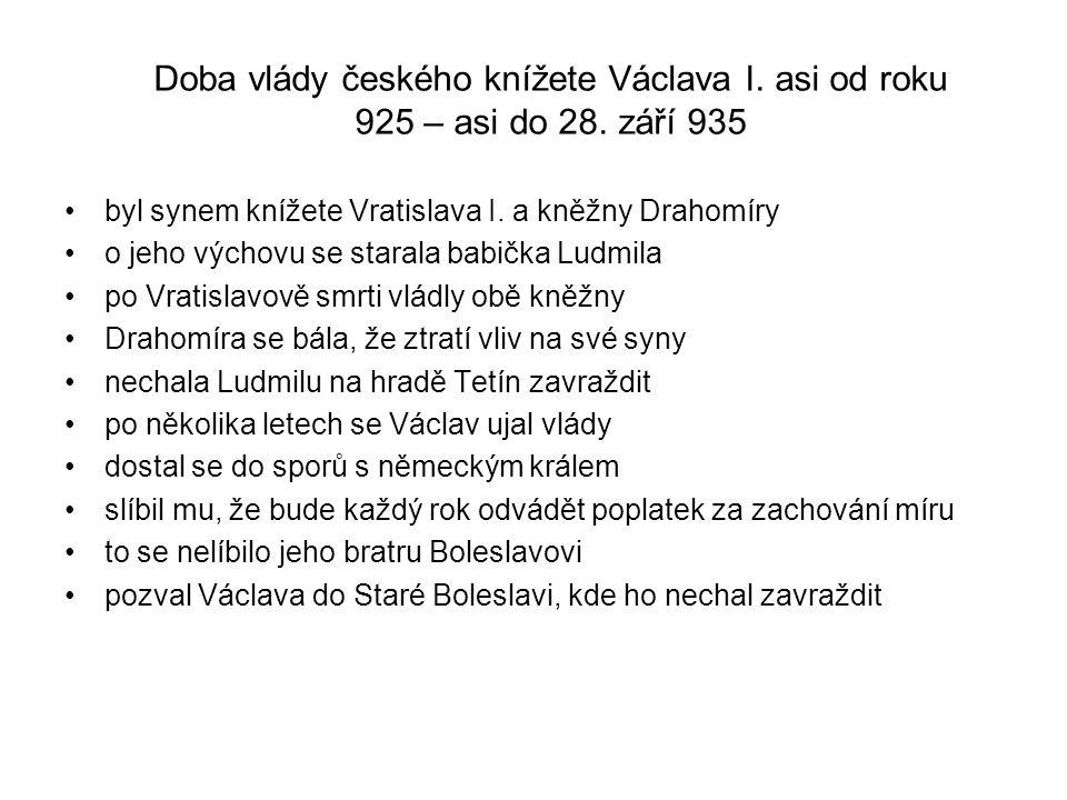 Doba vlády českého knížete Václava I.asi od roku 925 – asi do 28.