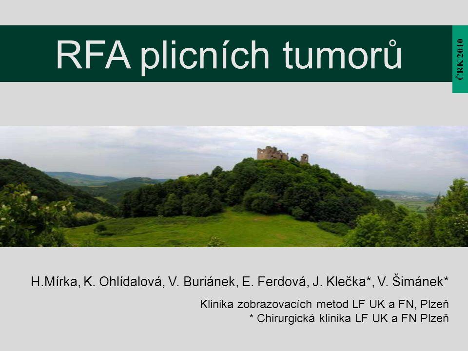 RFA plicních tumorů H.Mírka, K. Ohlídalová, V. Buriánek, E. Ferdová, J. Klečka*, V. Šimánek* Klinika zobrazovacích metod LF UK a FN, Plzeň * Chirurgic