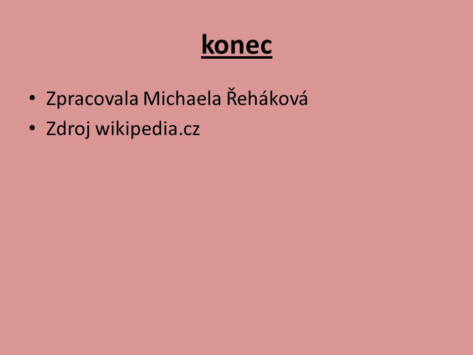 konec Zpracovala Michaela Řeháková Zdroj wikipedia.cz