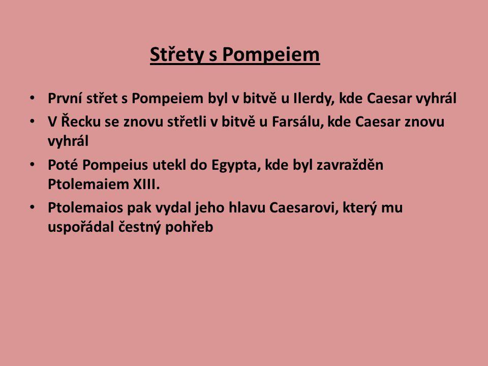 První střet s Pompeiem byl v bitvě u Ilerdy, kde Caesar vyhrál V Řecku se znovu střetli v bitvě u Farsálu, kde Caesar znovu vyhrál Poté Pompeius utekl do Egypta, kde byl zavražděn Ptolemaiem XIII.