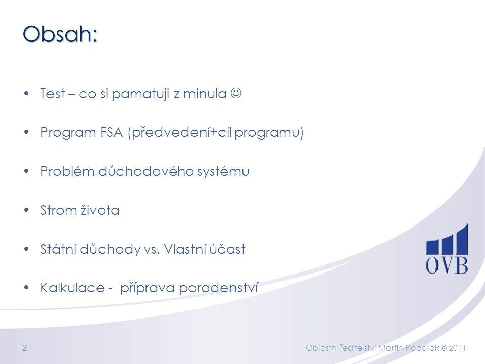 Oblastní ředitelství Martin Podolák © 2011 2 Obsah: Test – co si pamatuji z minula Program FSA (předvedení+cíl programu) Problém důchodového systému Strom života Státní důchody vs.