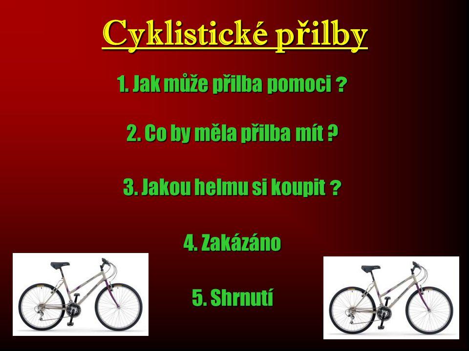 Shrnutí Cyklistická přilba je dobrá ochrana před nepříjemnou zkušeností z nehody na jízdním kole a chrání život svého nositele.