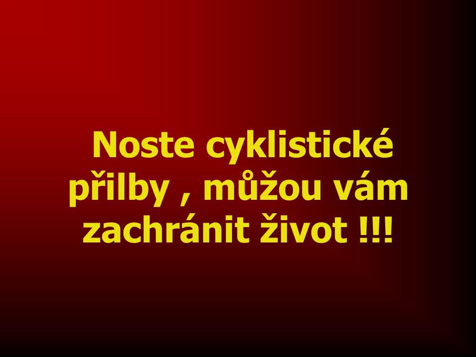 Noste cyklistické přilby, můžou vám zachránit život !!!