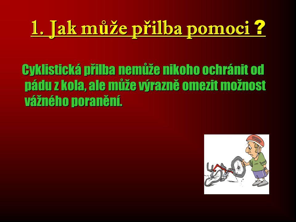 Cyklistické přilby mohou předejít okolo 80% vážných poranění hlavy u cyklistů a 75% všech úmrtí je způsobeno úrazem hlavy.