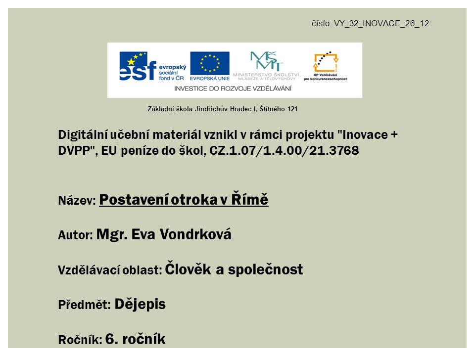 číslo: VY_32_INOVACE_26_12 Digitální učební materiál vznikl v rámci projektu Inovace + DVPP , EU peníze do škol, CZ.1.07/1.4.00/21.3768 Název: Postavení otroka v Římě Autor: Mgr.