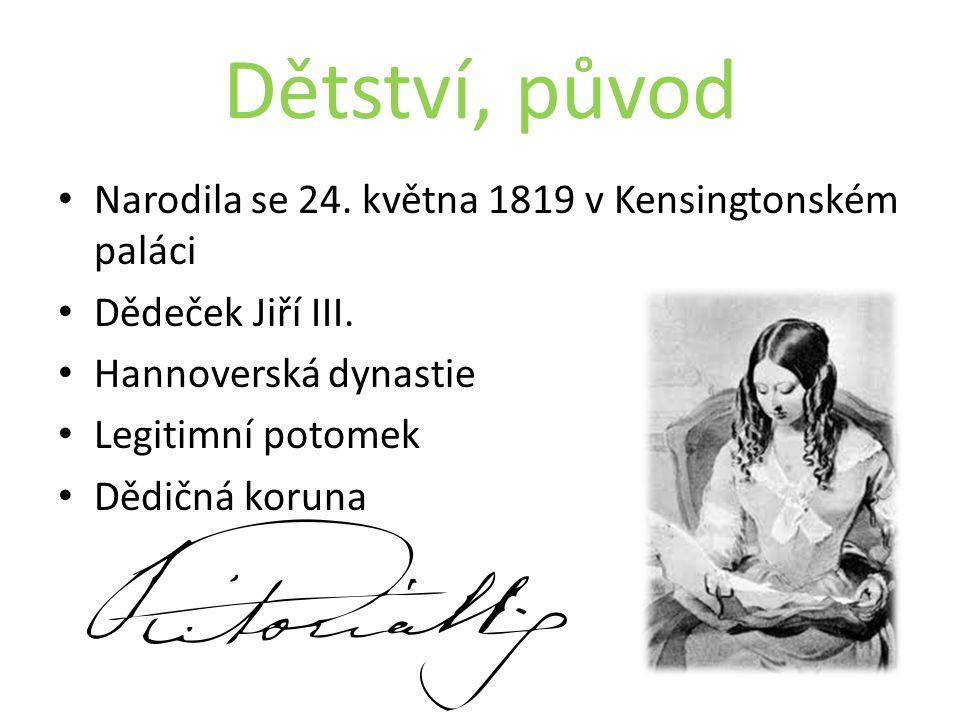 Dětství, původ Narodila se 24. května 1819 v Kensingtonském paláci Dědeček Jiří III. Hannoverská dynastie Legitimní potomek Dědičná koruna