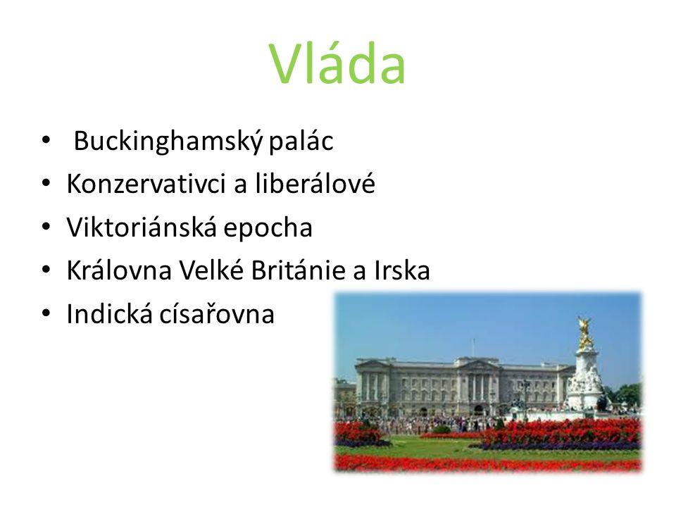 Vláda Buckinghamský palác Konzervativci a liberálové Viktoriánská epocha Královna Velké Británie a Irska Indická císařovna