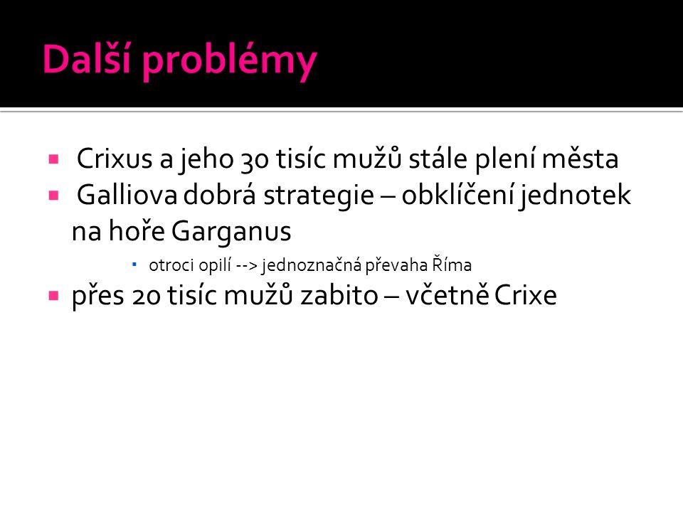  Crixus a jeho 30 tisíc mužů stále plení města  Galliova dobrá strategie – obklíčení jednotek na hoře Garganus  otroci opilí --> jednoznačná převah