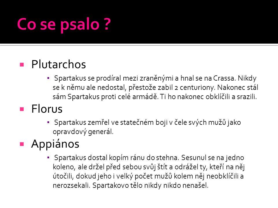  Plutarchos ▪ Spartakus se prodíral mezi zraněnými a hnal se na Crassa. Nikdy se k němu ale nedostal, přestože zabil 2 centuriony. Nakonec stál sám S