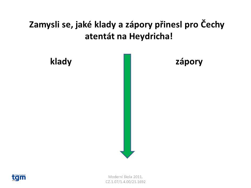 Moderní škola 2011, CZ.1.07/1.4.00/21.1692 Zamysli se, jaké klady a zápory přinesl pro Čechy atentát na Heydricha.