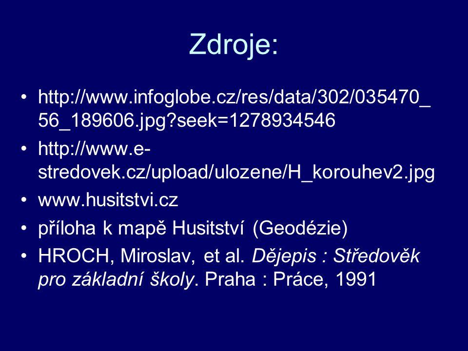 Zdroje: http://www.infoglobe.cz/res/data/302/035470_ 56_189606.jpg?seek=1278934546 http://www.e- stredovek.cz/upload/ulozene/H_korouhev2.jpg www.husit