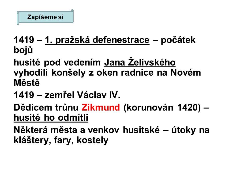 1419 – 1. pražská defenestrace – počátek bojů husité pod vedením Jana Želivského vyhodili konšely z oken radnice na Novém Městě 1419 – zemřel Václav I