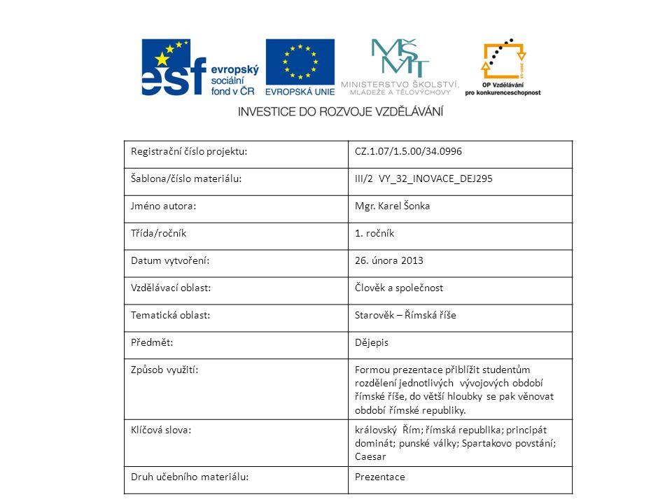 Registrační číslo projektu:CZ.1.07/1.5.00/34.0996 Šablona/číslo materiálu:III/2 VY_32_INOVACE_DEJ295 Jméno autora:Mgr. Karel Šonka Třída/ročník1. ročn