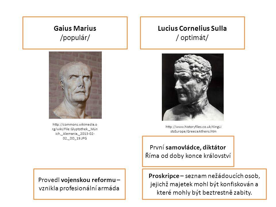 Gaius Marius /populár/ Provedl vojenskou reformu – vznikla profesionální armáda Lucius Cornelius Sulla / optimát/ První samovládce, diktátor Říma od d