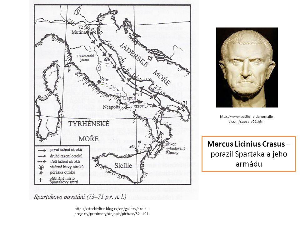 Marcus Licinius Crasus – porazil Spartaka a jeho armádu http://www.battlefieldanomalie s.com/caesar/01.htm http://zstrebivlice.blog.cz/en/gallery/skol