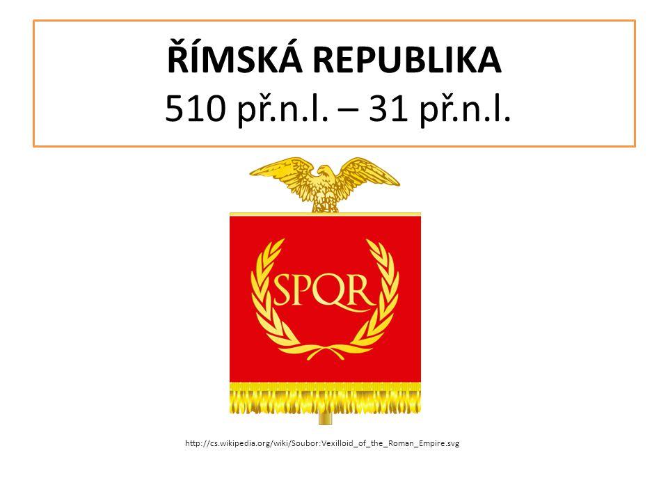 ŘÍMSKÁ REPUBLIKA 510 př.n.l. – 31 př.n.l. http://cs.wikipedia.org/wiki/Soubor:Vexilloid_of_the_Roman_Empire.svg