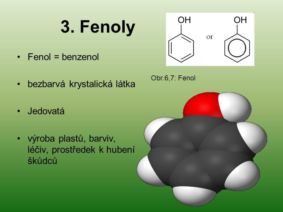 3. Fenoly Fenol = benzenol bezbarvá krystalická látka Jedovatá výroba plastů, barviv, léčiv, prostředek k hubení škůdců Obr.6,7: Fenol