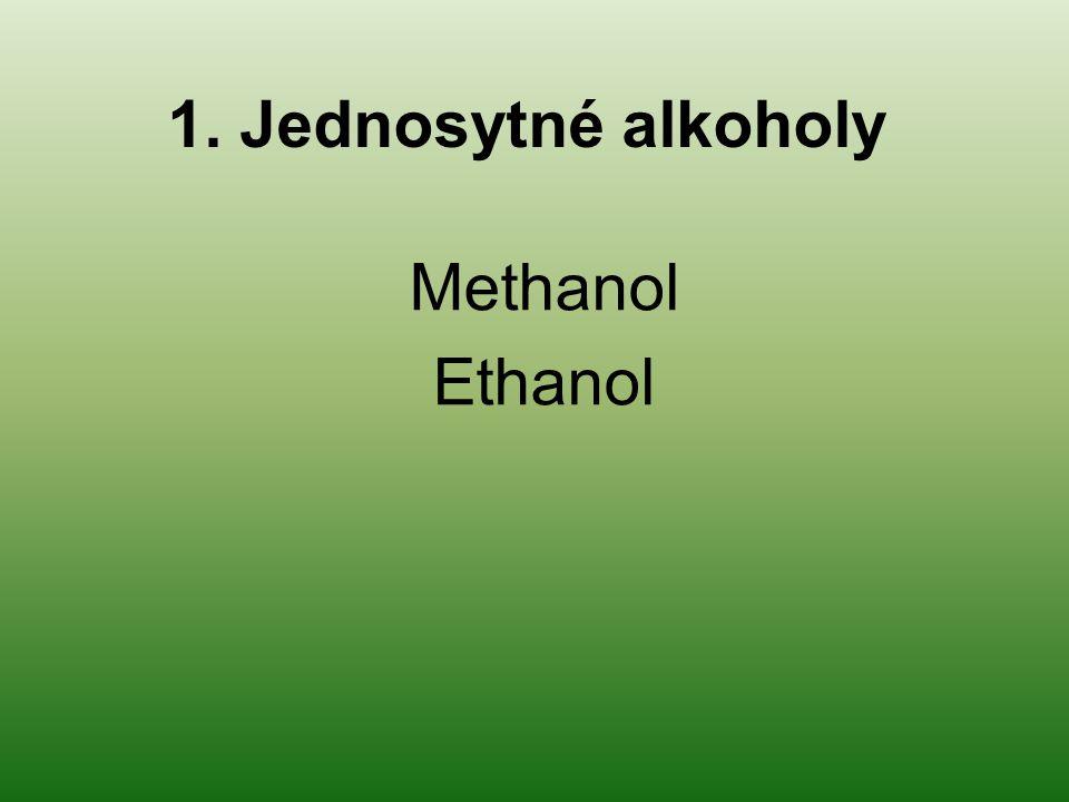 1. Jednosytné alkoholy Methanol Ethanol