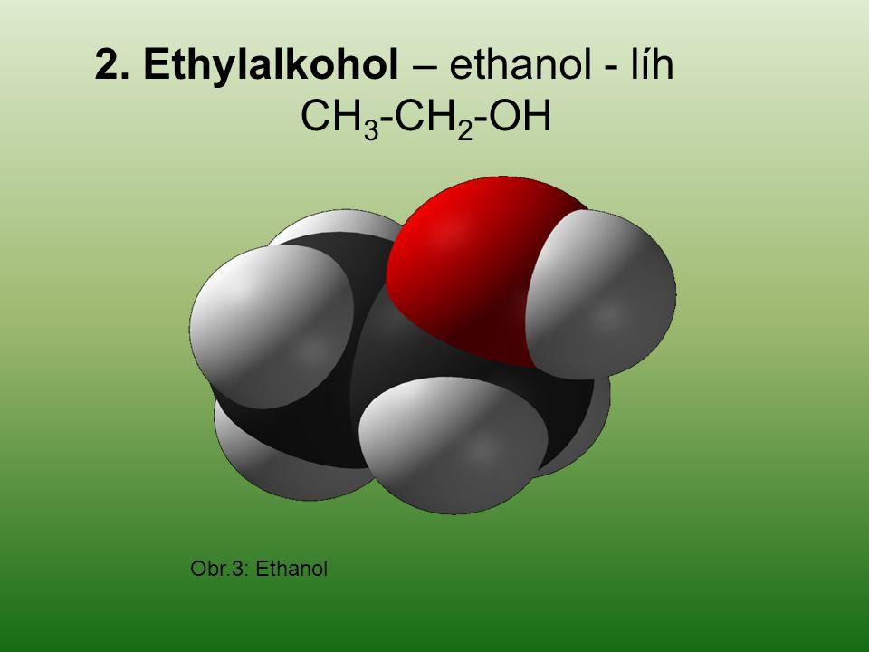 Obr.3: Ethanol 2. Ethylalkohol – ethanol - líh CH 3 -CH 2 -OH
