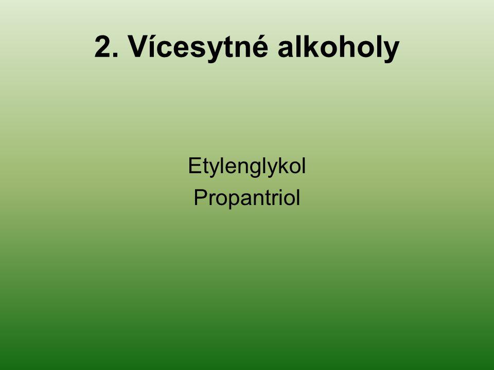 2. Vícesytné alkoholy Etylenglykol Propantriol