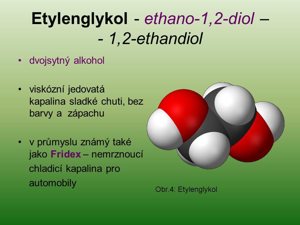 Etylenglykol - ethano-1,2-diol – - 1,2-ethandiol dvojsytný alkohol viskózní jedovatá kapalina sladké chuti, bez barvy a zápachu v průmyslu známý také jako Fridex – nemrznoucí chladicí kapalina pro automobily Obr.4: Etylenglykol