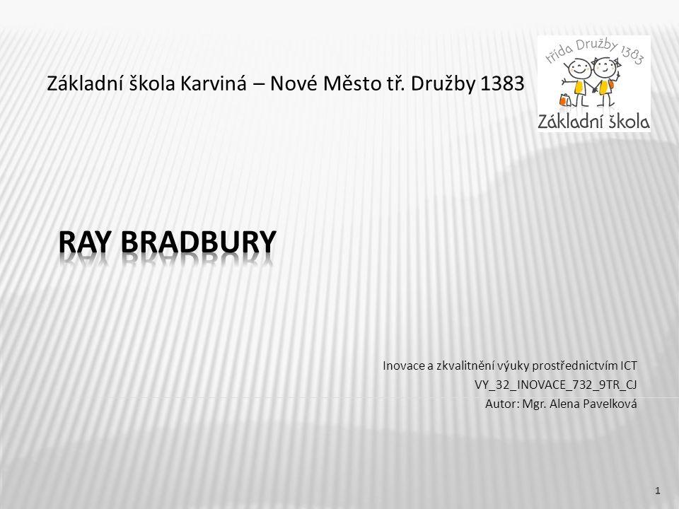 Název vzdělávacího materiáluRay Bradbury Číslo vzdělávacího materiáluVY_32_INOVACE_732_9TR_CJ Číslo šablonyIII/2 AutorPavelková Alena, Mgr.
