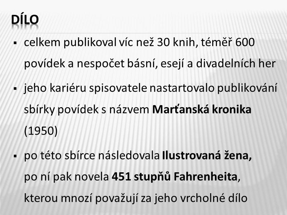  celkem publikoval víc než 30 knih, téměř 600 povídek a nespočet básní, esejí a divadelních her  jeho kariéru spisovatele nastartovalo publikování sbírky povídek s názvem Marťanská kronika (1950)  po této sbírce následovala Ilustrovaná žena, po ní pak novela 451 stupňů Fahrenheita, kterou mnozí považují za jeho vrcholné dílo 8