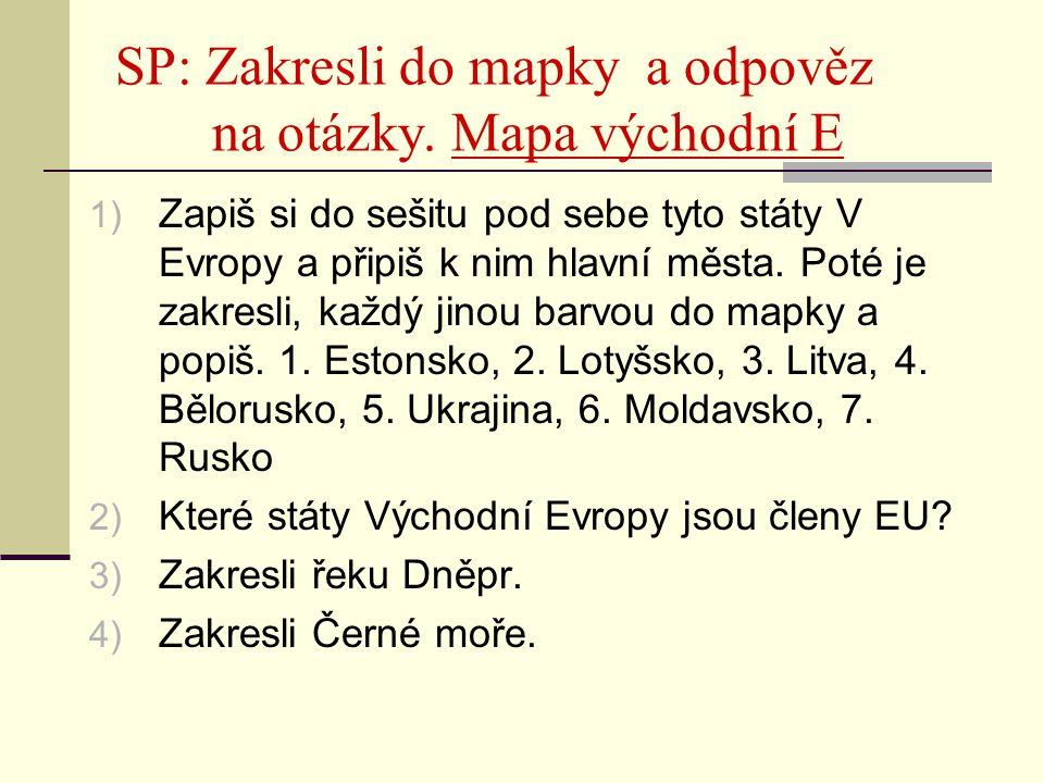SP: Zakresli do mapky a odpověz na otázky. Mapa východní E 1) Zapiš si do sešitu pod sebe tyto státy V Evropy a připiš k nim hlavní města. Poté je zak