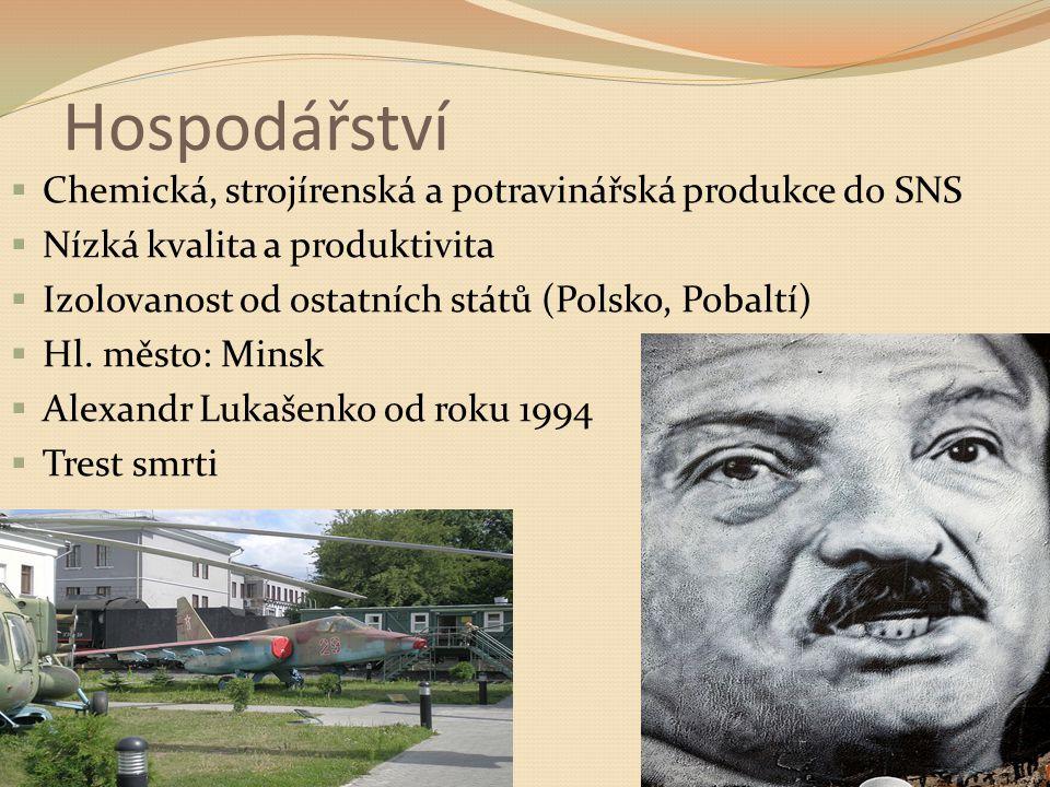 Hospodářství  Chemická, strojírenská a potravinářská produkce do SNS  Nízká kvalita a produktivita  Izolovanost od ostatních států (Polsko, Pobaltí)  Hl.