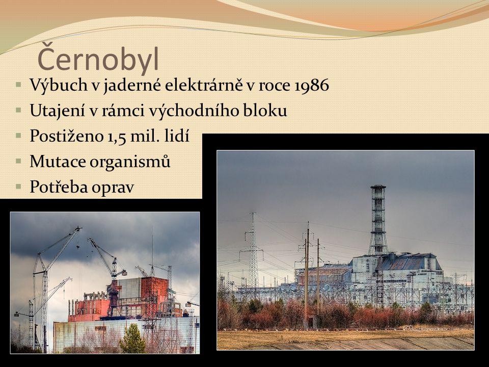 Černobyl  Výbuch v jaderné elektrárně v roce 1986  Utajení v rámci východního bloku  Postiženo 1,5 mil.