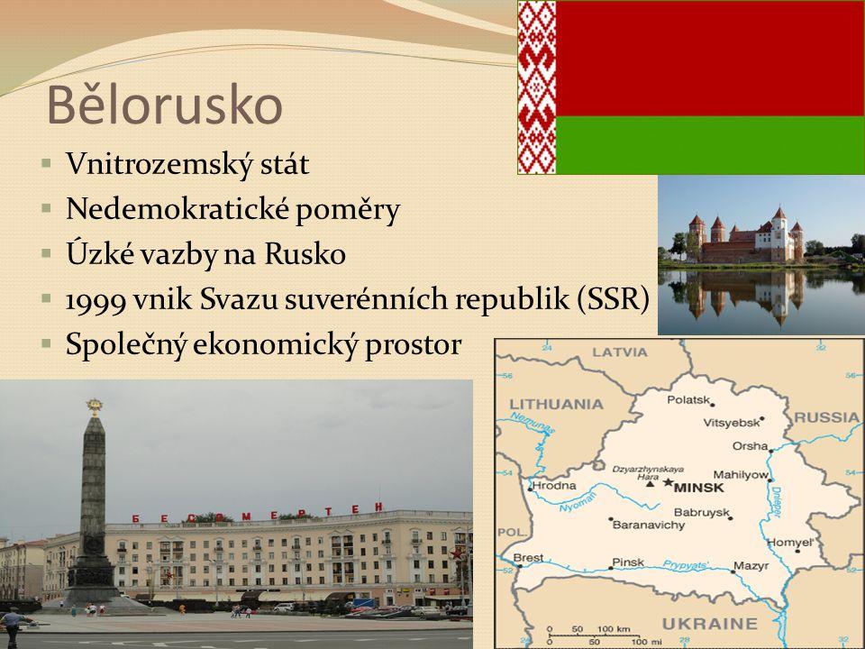 Bělorusko  Vnitrozemský stát  Nedemokratické poměry  Úzké vazby na Rusko  1999 vnik Svazu suverénních republik (SSR)  Společný ekonomický prostor