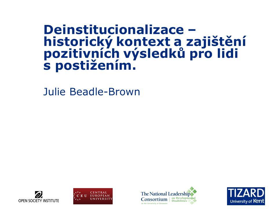 Přehled  Historický kontext a současná situace  Důsledky deinstitucionalizace  Co víme o rozvoji kvalitních služeb založených na komunitě (a vyhnutí se institucím v komunitě)