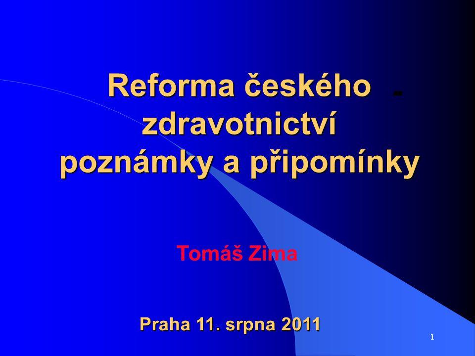 1 - Reforma českého zdravotnictví poznámky a připomínky Tomáš Zima Praha 11. srpna 2011