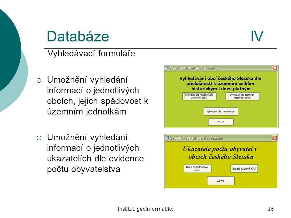 Institut geoinformatiky16 DatabázeIV  Umožnění vyhledání informací o jednotlivých obcích, jejich spádovost k územním jednotkám  Umožnění vyhledání i