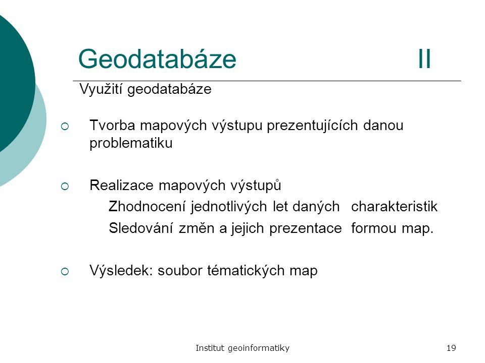 Institut geoinformatiky19 GeodatabázeII  Tvorba mapových výstupu prezentujících danou problematiku  Realizace mapových výstupů Zhodnocení jednotlivý