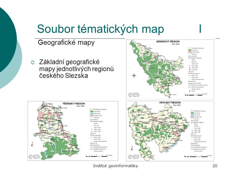 Institut geoinformatiky20 Soubor tématických mapI  Základní geografické mapy jednotlivých regionů českého Slezska Geografické mapy