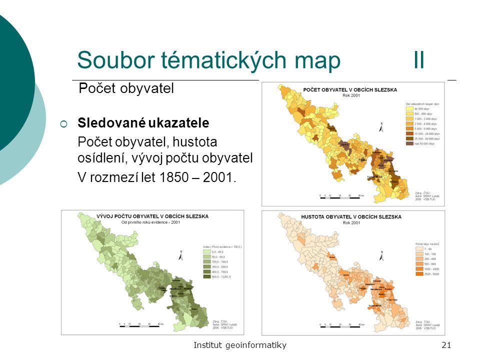 Institut geoinformatiky21 Soubor tématických mapII  Sledované ukazatele Počet obyvatel, hustota osídlení, vývoj počtu obyvatel V rozmezí let 1850 – 2