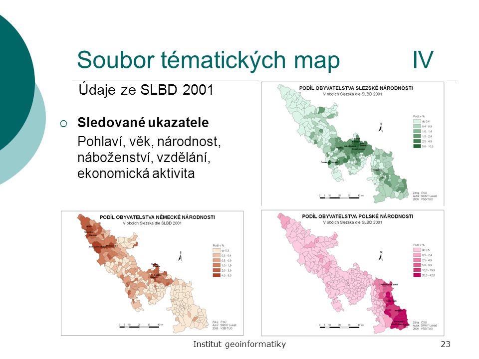 Institut geoinformatiky23 Soubor tématických mapIV  Sledované ukazatele Pohlaví, věk, národnost, náboženství, vzdělání, ekonomická aktivita Údaje ze
