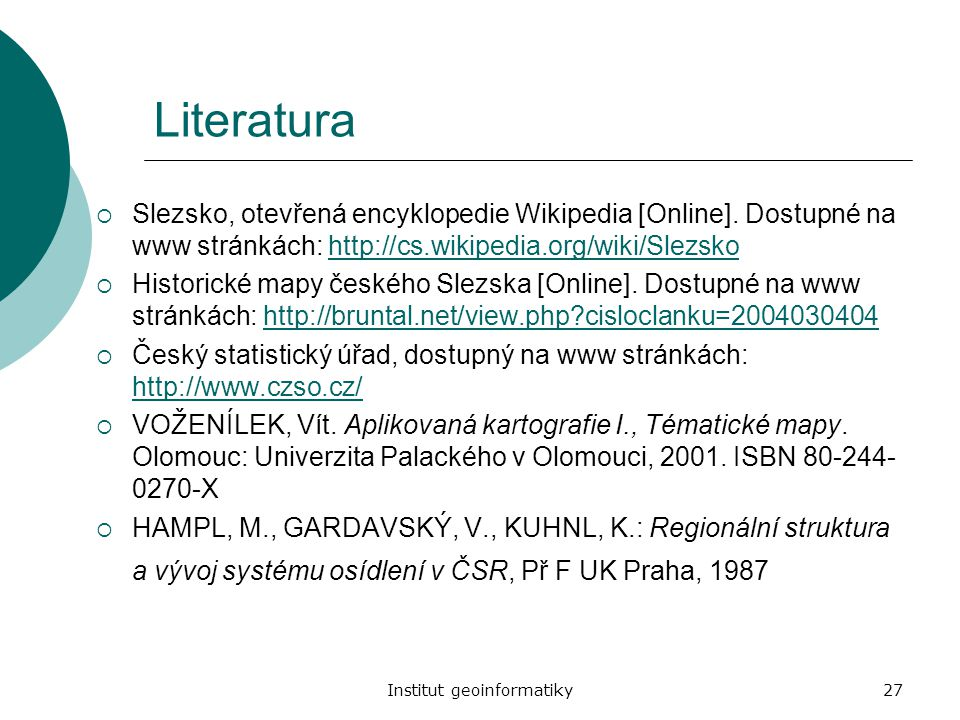 Institut geoinformatiky27 Literatura  Slezsko, otevřená encyklopedie Wikipedia [Online]. Dostupné na www stránkách: http://cs.wikipedia.org/wiki/Slez