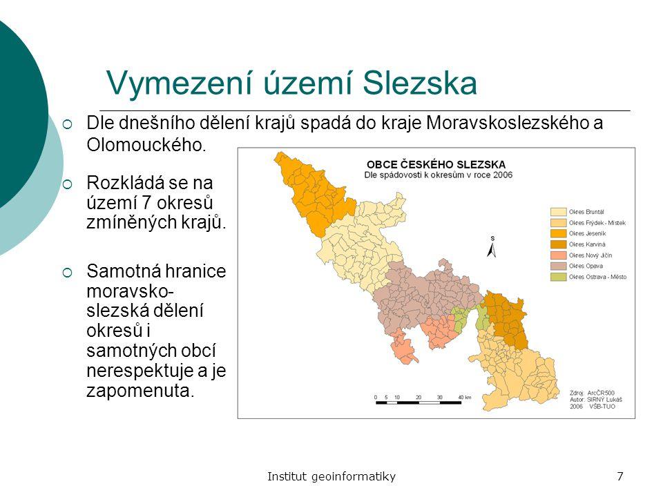 Institut geoinformatiky7 Vymezení území Slezska  Rozkládá se na území 7 okresů zmíněných krajů.  Samotná hranice moravsko- slezská dělení okresů i s