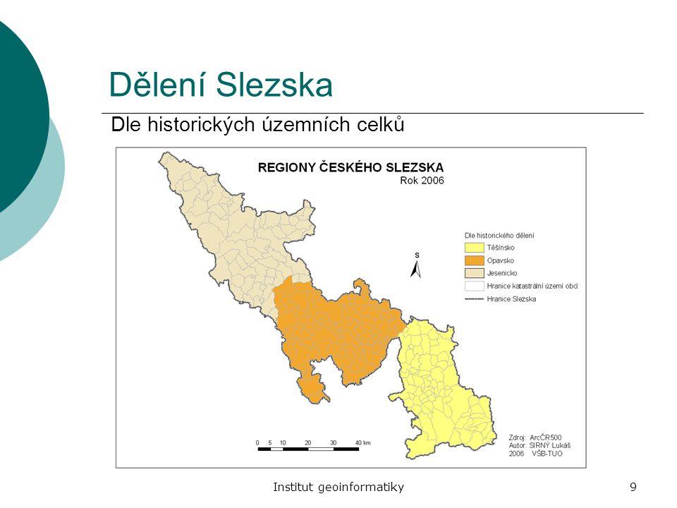 Institut geoinformatiky9 Dělení Slezska Dle historických územních celků