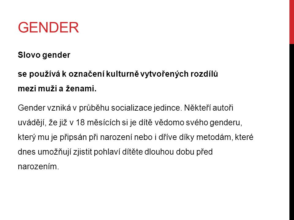 GENDER Slovo gender se používá k označení kulturně vytvořených rozdílů mezi muži a ženami.