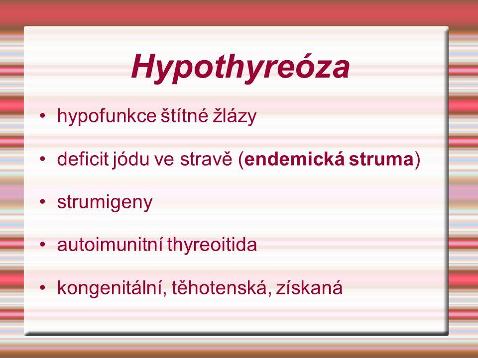 Hypothyreóza hypofunkce štítné žlázy deficit jódu ve stravě (endemická struma) strumigeny autoimunitní thyreoitida kongenitální, těhotenská, získaná