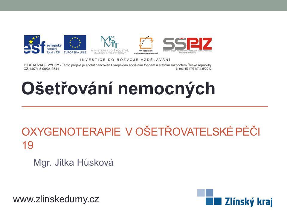 OXYGENOTERAPIE V OŠETŘOVATELSKÉ PÉČI 19 Mgr. Jitka Hůsková Ošetřování nemocných www.zlinskedumy.cz